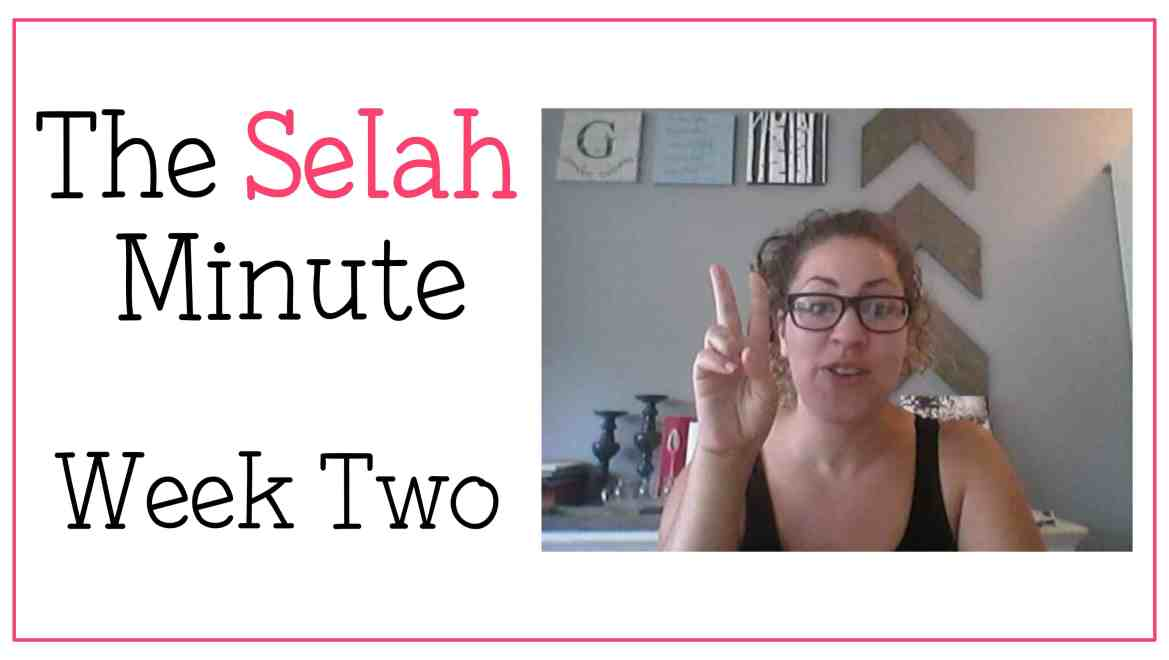 The Selah minute Week 2