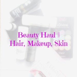 Beauty Haul || Hair, Makeup, Skin