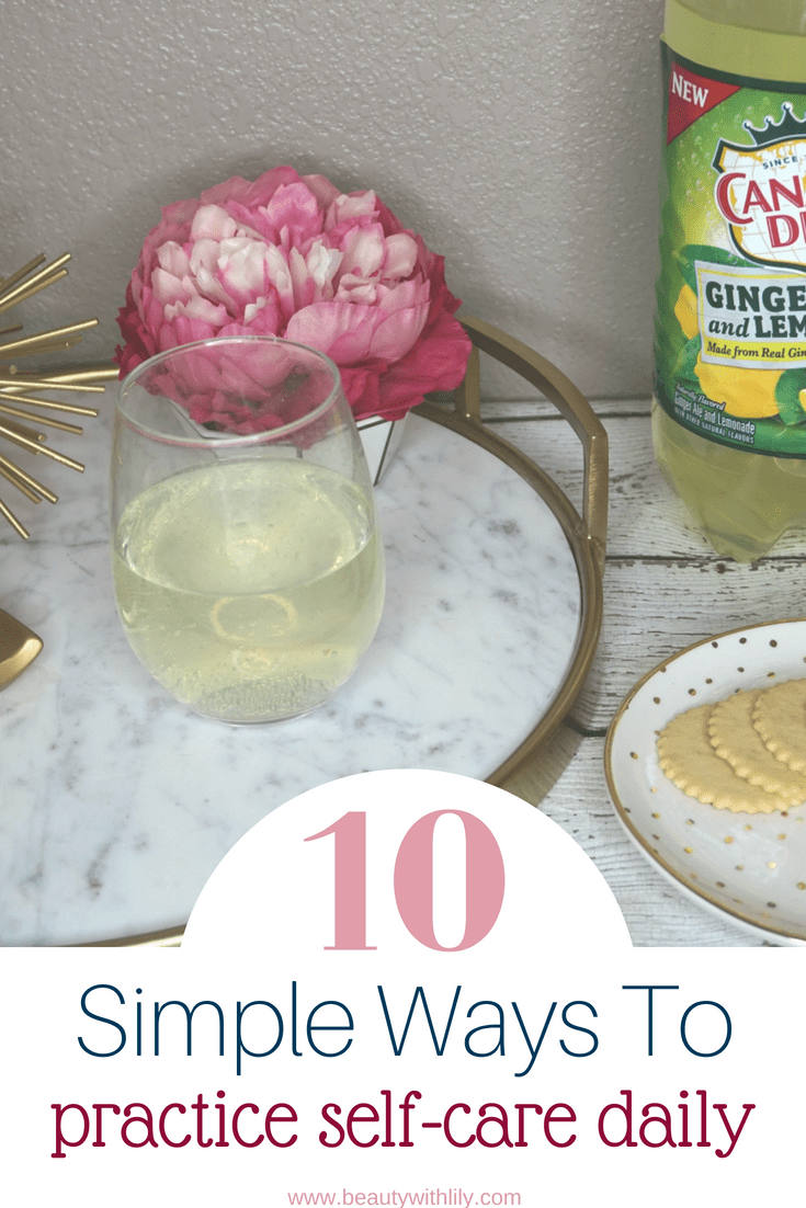 10 Simple Ways To Practice Self-Care Daily // Self-Care Ideas // Daily Self-Care // Simple Self-Care Ideas | Beauty With Lily #ad #KickBackWithCanadaDry #selfcare #wellness