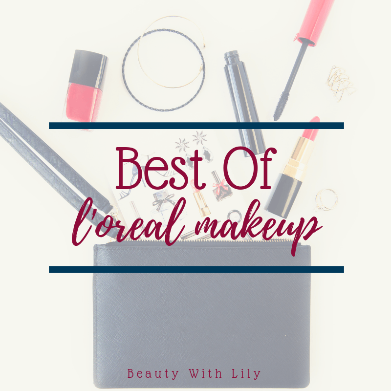 Best L'Oreal Makeup // Best Affordable Makeup Products // Best Drugstore Makeup | Beauty With Lily