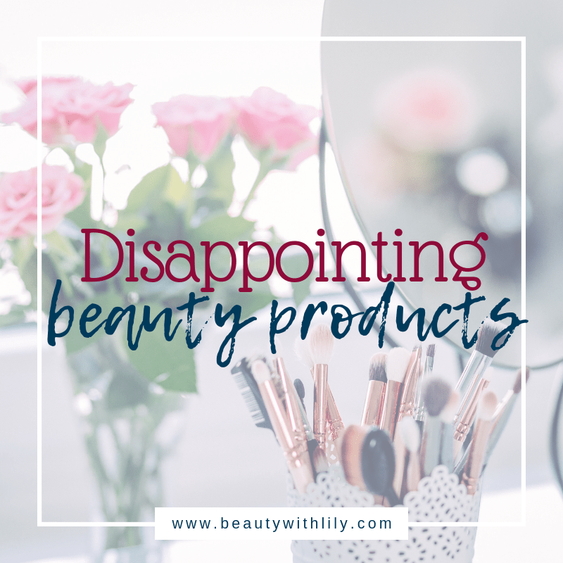 Disappointing Beauty Products // Beauty Products That Do Not Work // Disappointing Makeup | Beauty With Lily | #beautyblogger #makeupblogger