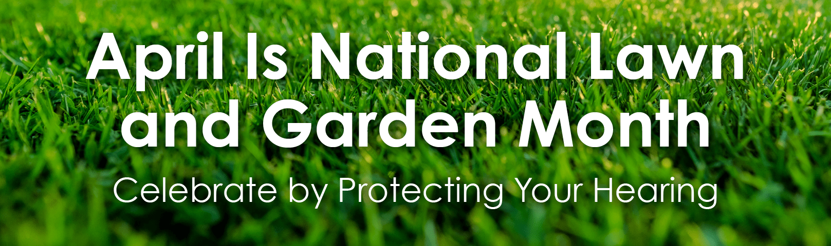 Celebrate Lawn & Garden Month by Protecting Your Hearing