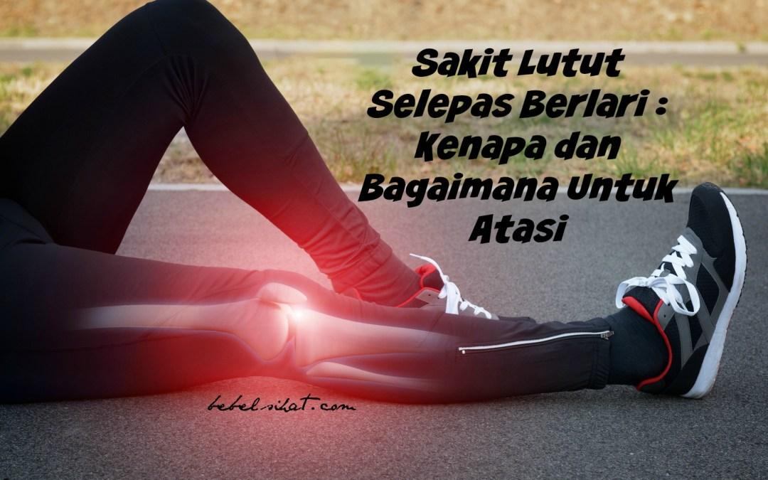 Sakit Lutut Lepas Berlari : Cara Untuk Atasi