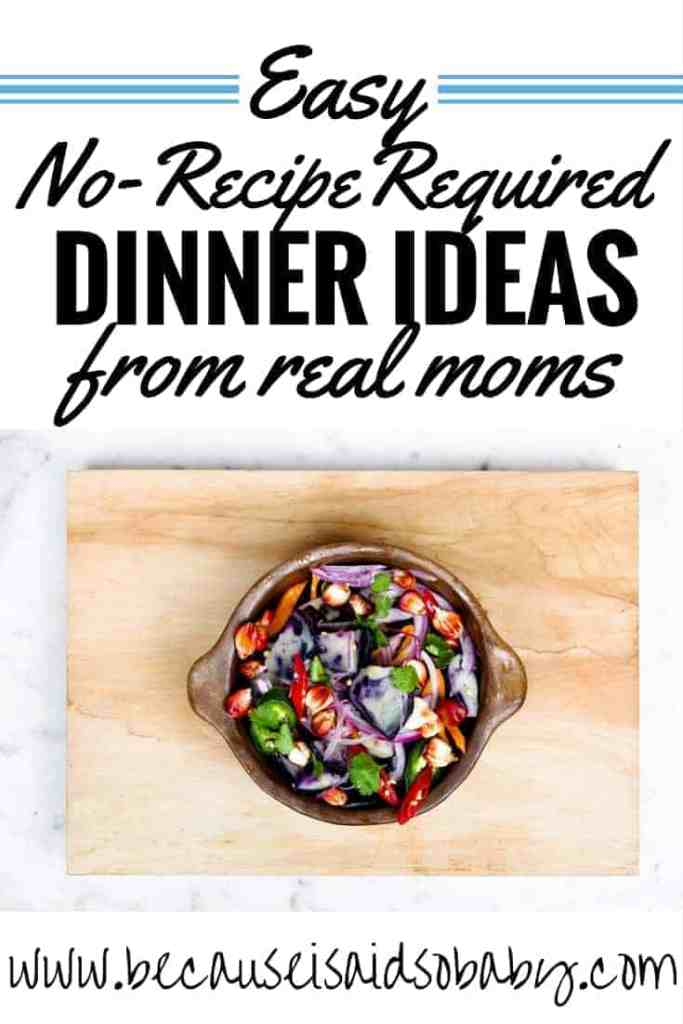 Easy, no-recipe-required meal ideas from real moms! This is an awesome list of dinner ideas for when you have no food in the house and you need to get something on the table fast!