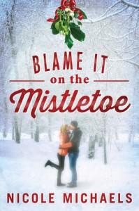 Netgalley ~  Blame It on the Mistletoe by Nicole Michaels