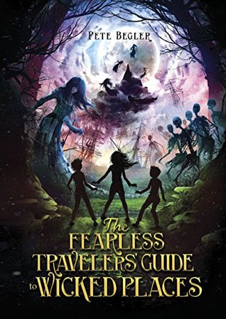 #NonReview ~ The Fearless Travelers' Guide to Wicked Places by Pete Begler