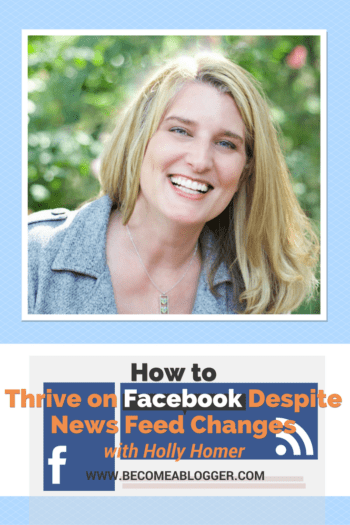 How to Thrive on Facebook Despite News Feed Changes – with Holly Homer