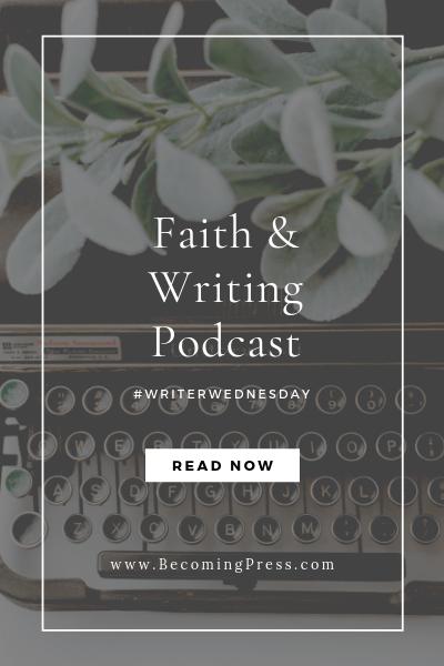 #WriterWednesday: Faith and Writing Podcast