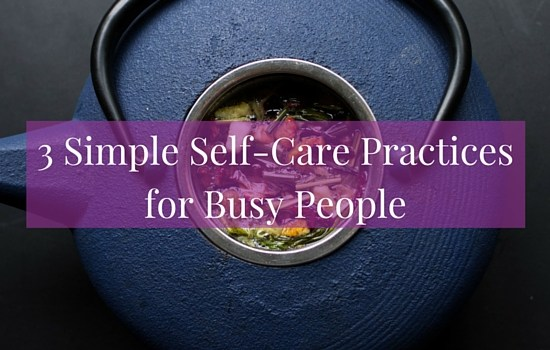 3 simple self-care practices for busy people