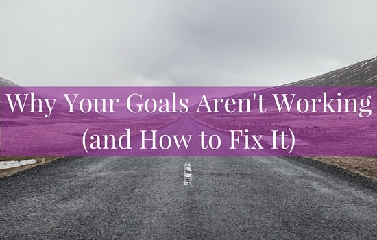 Why your goals aren't working (and how to fix it) >>> | www.becomingwhoyouare.net