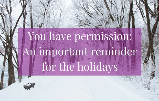 A few important reminders for a bright and beautiful holiday season... | www.becomingwhoyouare.net