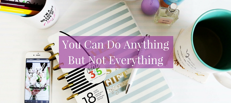 Do you have a tendency to overcommit? Click to read more about how you can do anything but not everything & discover how to create a healthy balance >>> | www.becomingwhoyouare.net