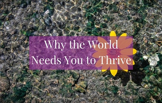 Need some self-care inspiration? Click the image to discover why the world needs you to thrive >>> | www.becomingwhoyouare.net