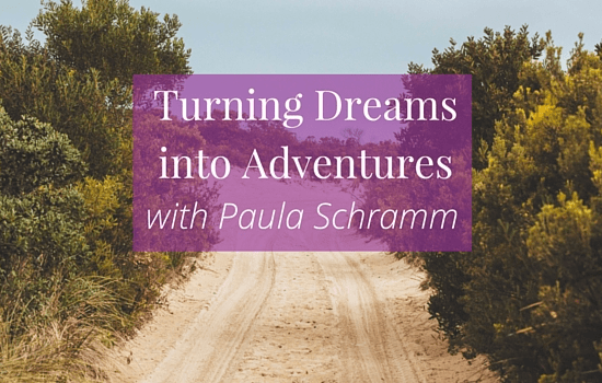 #92- Turning Dreams into Adventures with Paula Schramm. Click to listen >>> | www.becomingwhoyouare.net