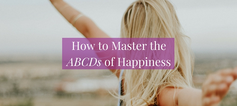 Discover a useful framework for how to master the ABCDs of happiness >>> | www.becomingwhoyouare.net