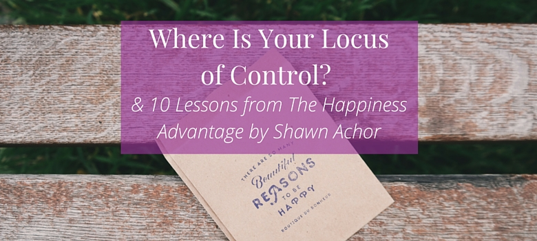 Your locus of control defines how you experience the world. Click the image to discover more and get 10 key lessons from The Happiness Advantage by Shawn Achor >>> | www.becomingwhoyouare.net