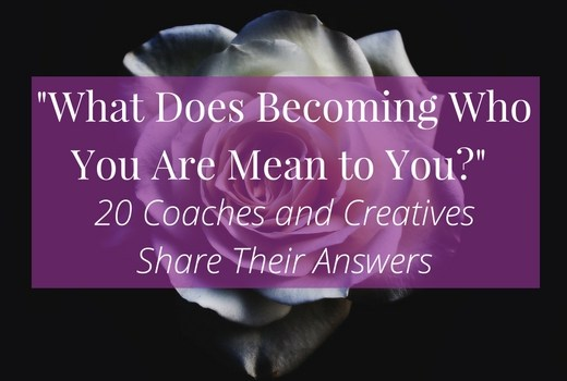 """Get inspired by listening to 20 coaches and creatives share their response to the question """"What does becoming who you are mean to you?"""" >>> 