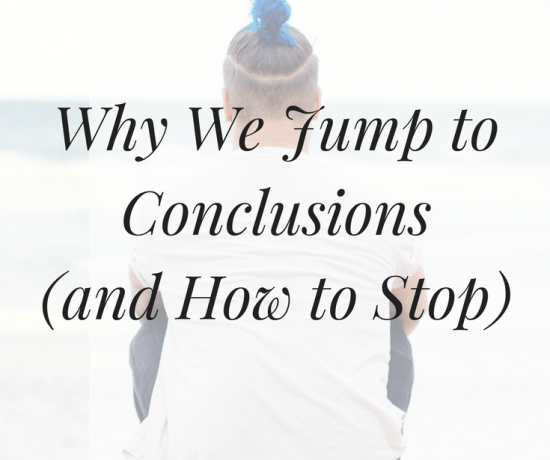 Do you find yourself jumping to conclusions? We all know doing this isn't good for our relationships, so let's stop. Click the image to find out how...