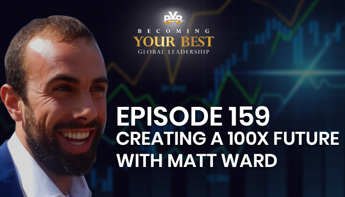 Episode 159 – Creating a 100x Future with Matt Ward