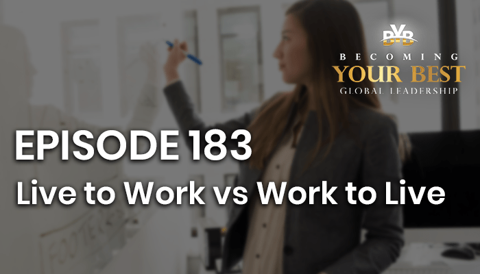 Episode 183 – Live to Work vs Work to Live