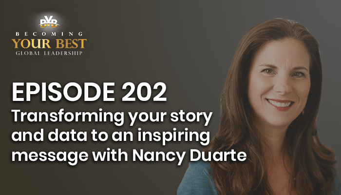 Episode 202 – Transforming Your Data And Story Into an Inspiring Message with Nancy Duarte