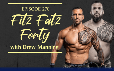 Episode 270: Fit2Fat2Forty with Drew Manning