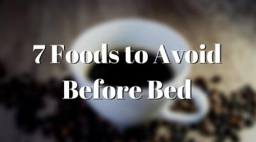 7 Foods to Avoid Before Bed