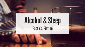 Alcohol & Sleep – Fact vs. Fiction