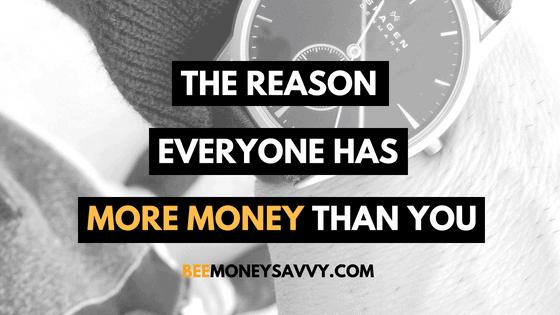 The Real Reason Everyone has More Money than You