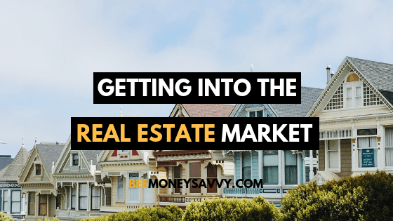 3 Tips For Getting Into The Real Estate Market