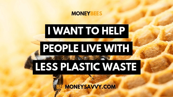 """""""I want to help people live with less plastic waste"""""""