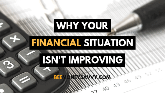 The Reasons Your Financial Situation Isn't Improving