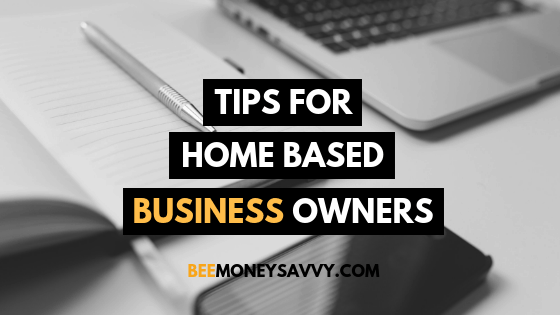 Tips for Home Based Business Owners