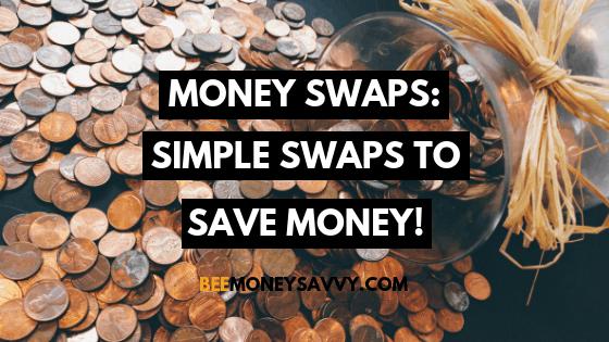 Money Swaps: Simple Swaps To Save Money!