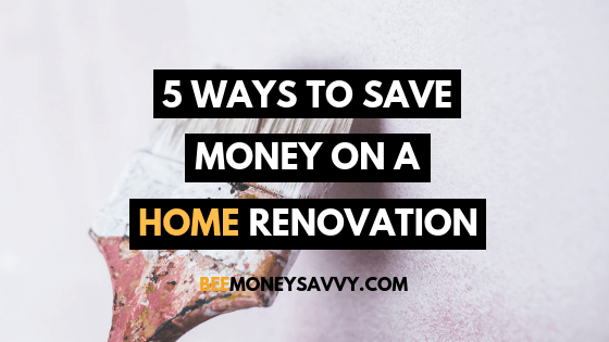 5 Ways to Save Money on a Home Renovation