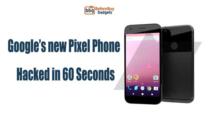 googles-new-pixel-phone-hacked-in-60-seconds