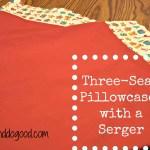 Sew Three Seam Pillowcases with a Serger