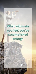 What will make you feel you've accomplished enough