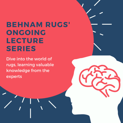 Behnam Rugs ongoing lecture series