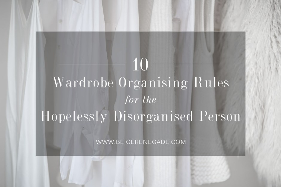10 Wardrobe Organising Rules for the Hopelessly Disorganised Person