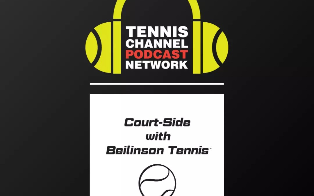 Court-Side with Beilinson Tennis and Tennis Channel Podcast Network