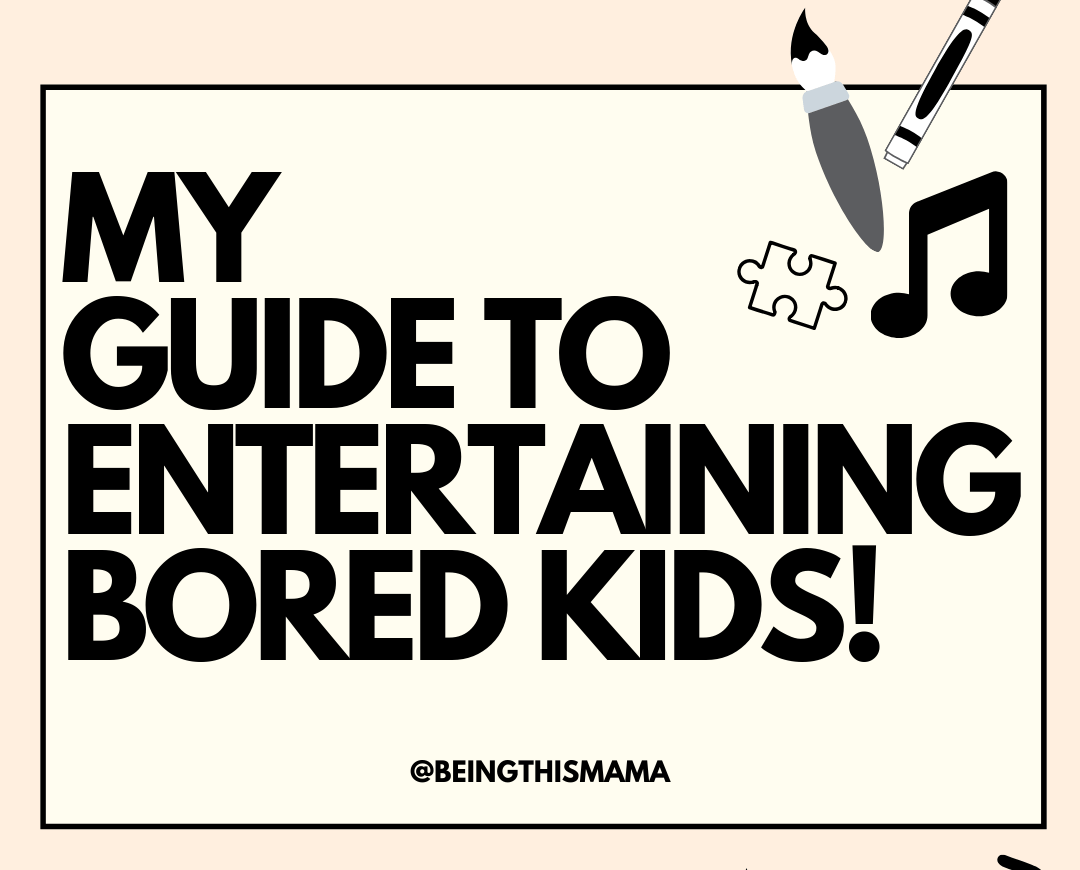 MY GUIDE TO ENTERTAINING BORED KIDS!