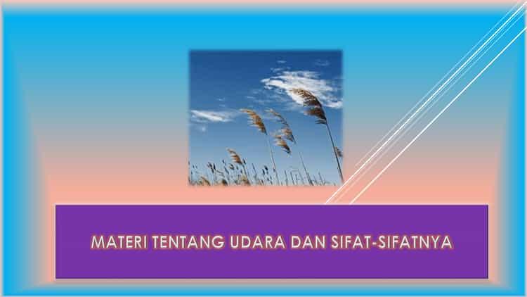 Materi Tentang Udara dan Sifat-Sifatnya