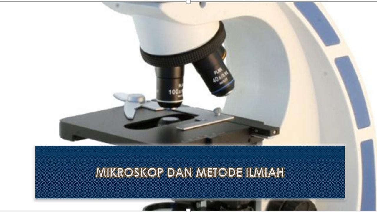 Mikroskop dan Metode Ilmiah