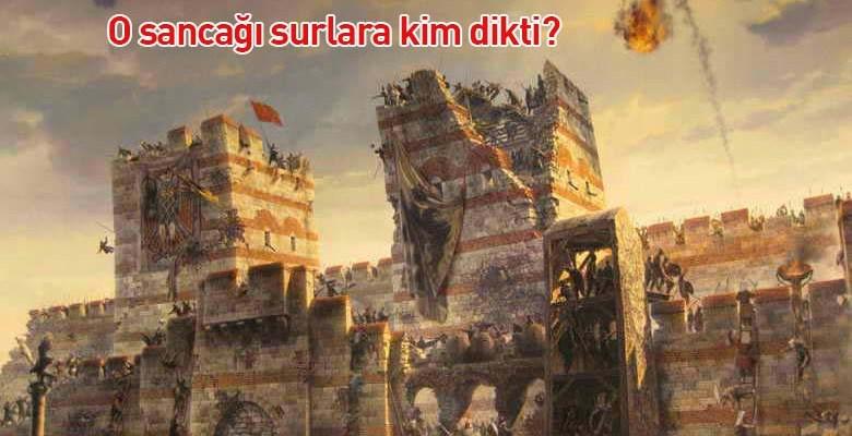 İstanbul'un Fethinde Burçlara Sancak Dikme Probleminin Çözümü