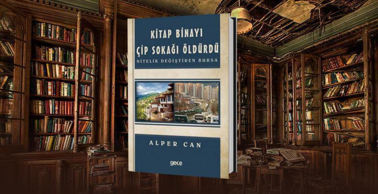 Kitap Binayı Çip Sokağı Öldürdü – Nitelik Değiştiren Bursa