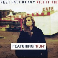 Kill It Kid - Feet Fall Heavy