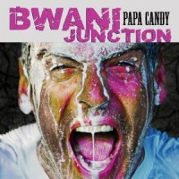 Bwani Junction - Papa Candy