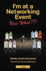 I'm at a Networking Event--Now What??? by Sandy Jones-Kaminski find it on Amazon or iTunes