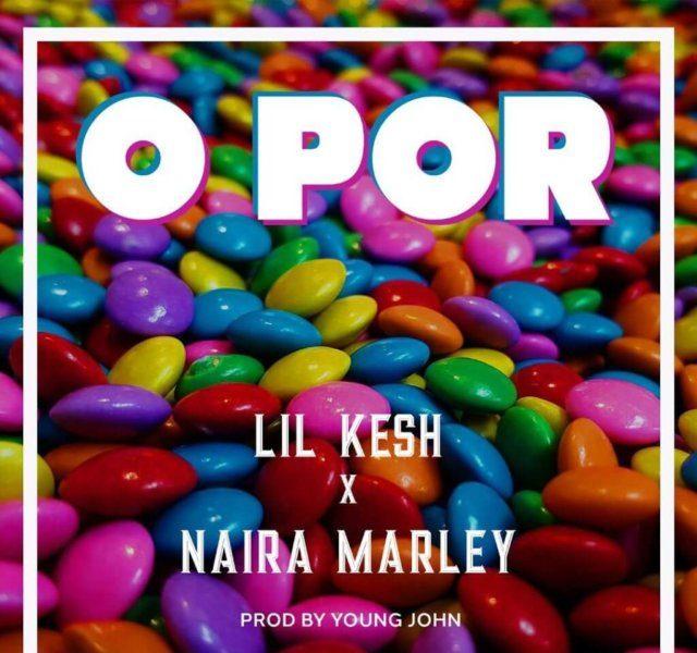New Music: Lil Kesh feat. Naira Marley  O Por